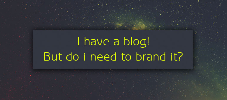 I run a blog, but do I need to brand it?