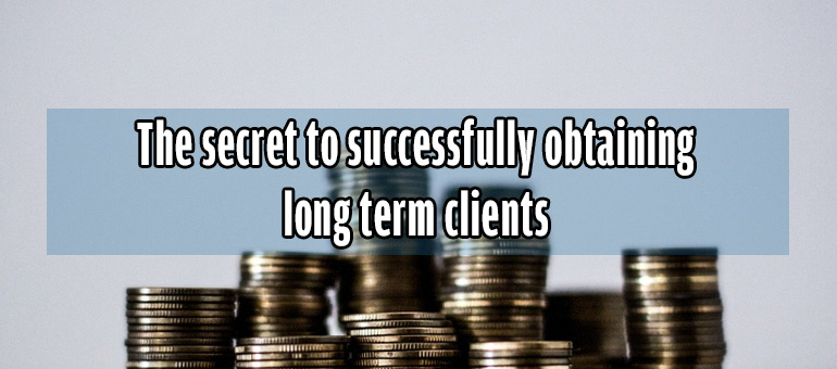The secret to successfully obtaining long term clients